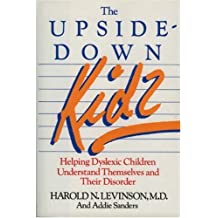 The Upside-Down Kids: Helping Dyslexic Children Understand Themselves and Their Disorder