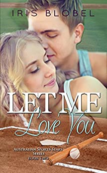 Let Me Love You (Australian Sports Star Series Book 2) by [Blobel, Iris]