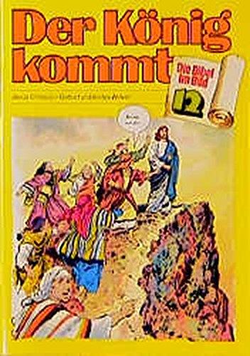 Der König kommt: Jesus Christus - Geburt und erstes Wirken (Die Bibel im Bild)