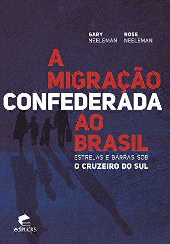 A MIGRAÇÃO CONFEDERADA AO BRASIL:  ESTRELAS E BARRAS SOB O CRUZEIRO DO SUL