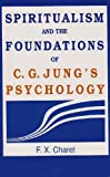 Spiritualism and the Foundations of C. G. Jung's Psychology, Charet, F. X., 0791410935
