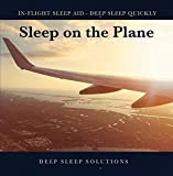 Sleep on the Plane -Sleep on the Plane - In-Flight Sleep Aid - Awesome Deep Slee