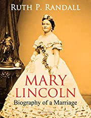 Mary Lincoln: Biography of a Marriage