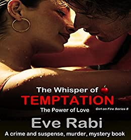 THE WHISPER OF TEMPTATION: The Power of Love : (Book 8 in the Girl on Fire series) A romantic-suspense book (Girl of Fire Series) by [Rabi, Eve]