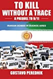 To Kill Without A Trace: A Prequel to 9/11 - The 1994 Terrorist Bombing in Buenos Aires & the Iranian Connection