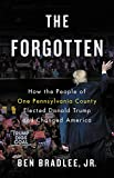 img - for The Forgotten: How the People of One Pennsylvania County Elected Donald Trump and Changed America book / textbook / text book