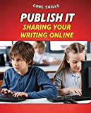 Publish It: Sharing Your Writing Online (Core Skills)