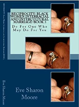 RECIPROCITY: Black Women Interracial and Intercultural Marriage—BOOK 3 by [Moore, Eve Sharon]