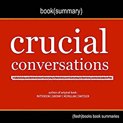 Summary of Crucial Conversations by Kerry Patterson, Joseph Grenny, Ron McMillan, Al Switzler