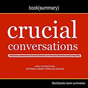 Summary of Crucial Conversations by Kerry Patterson, Joseph Grenny, Ron McMillan, Al Switzler Audiobook