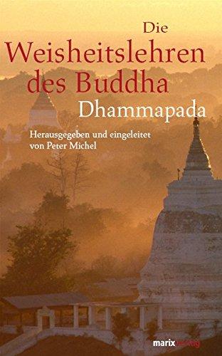 Die Weisheitslehren des Buddha: Dhammapada (Fernöstliche Klassiker) Gebundenes Buch – 25. Januar 2010 Gautama Buddha Peter Michel R. Otto Franke Marix