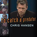 To Catch a Predator: Protecting Your Kids from Online Enemies Already in Your Home | Chris Hansen