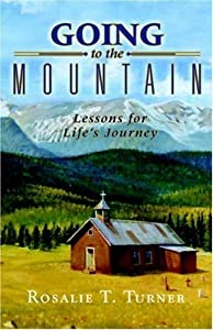 Going to the Mountain, Lessons for Life's Journey by Rosalie T. Turner (2006-02-20)