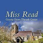 Gossip from Thrush Green | Miss Read