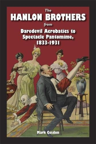 The Hanlon Brothers: From Daredevil Acrobatics to Spectacle Pantomime, 1833-1931 (Theater in the Americas)