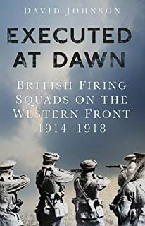 Shot at Dawn: Executions in World War One by Authority of