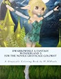 Dwarrowdelf ~ A Fantasy Wonderland, Volume 3: An Adult Grayscale Coloring Book (Dwarrowdelf ~ A Fantasy Dreamworld)