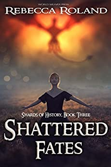 Shattered Fates (Shards of History Book 3) by [Roland, Rebecca]