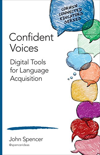 Confident Voices: Digital Tools for Language Acquisition (Corwin Connected Educators Series)
