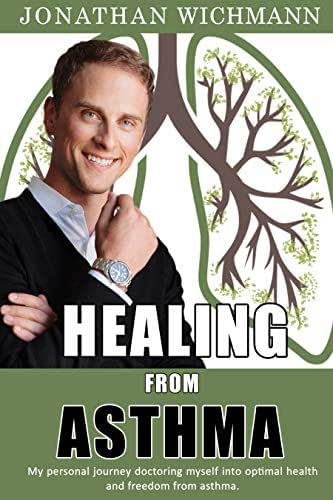 Healing from Asthma: My personal journey doctoring myself into optimal health and freedom from asthma.