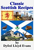Classic Scottish Recipes (Classic British Recipes Book 1)