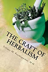 The Craft of Herbalism: Formulating herbs into remedies for The Home Spa and The Family Medicine Cabinet