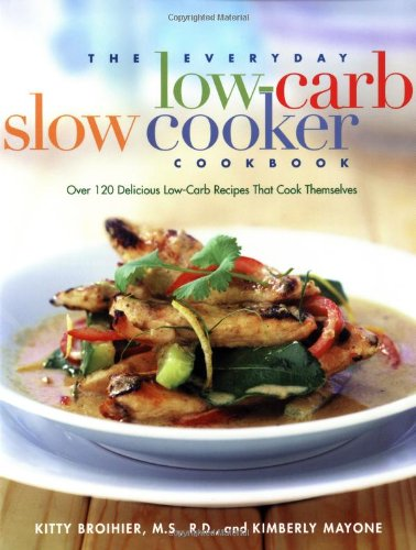 The Everyday Low-Carb Slow Cooker Cookbook: Over 120 Delicious Low-Carb Recipes That Cook Themselves (Pot New Creative Crock The)