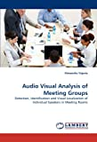 Audio Visual Analysis of Meeting Groups: Detection, Identification and Visual Localization of Individual Speakers in Meeting Rooms