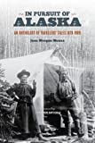 img - for In Pursuit of Alaska: An Anthology of Travelers' Tales, 1879-1909 book / textbook / text book