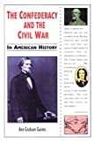 The Confederacy and the Civil War in American History, Ann Graham Gaines, 0766014177