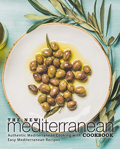The New Mediterranean Cookbook: Authentic Mediterranean Cooking with Easy Mediterranean Recipes by BookSumo Press