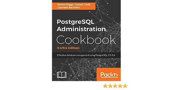 PostgreSQL Administration Cookbook, 9 5/9 6 Edition: Effective database  management for administrators