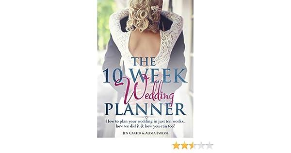The 10 Week Wedding Planner How To Plan Your Wedding In Ten Weeks