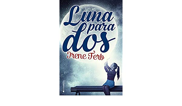 Luna para dos (Spanish Edition) - Kindle edition by Ferb Irene. Literature & Fiction Kindle eBooks @ Amazon.com.