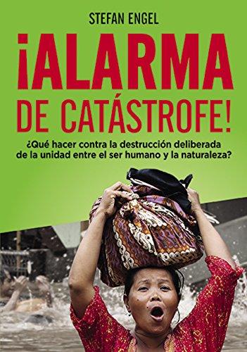 Descargar Libro ¡alarma De Catástrofe! - ¿qué Hacer Contra La Destrucción Deliberada De La Unidad Entre El Ser Humano Y La Naturaleza? Stefan Engel