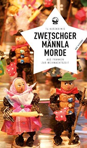 Zwetschgermännlamorde: 14 Kurzkrimis aus Franken zur Weihnachtszeit (German Edition)