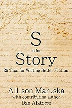 S is for Story: 26 Tips for Writing Better Fiction by [Maruska, Allison, Alatorre, Dan]