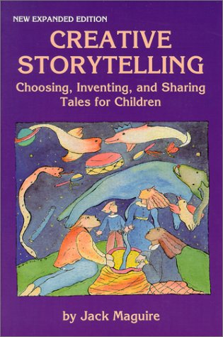 Creative Storytelling: Choosing, Inventing, & Sharing Tales for Children