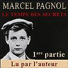 Le temps des secrets - 1ère partie (Souvenirs d'enfance 3.1)   Livre audio Auteur(s) : Marcel Pagnol Narrateur(s) : Marcel Pagnol