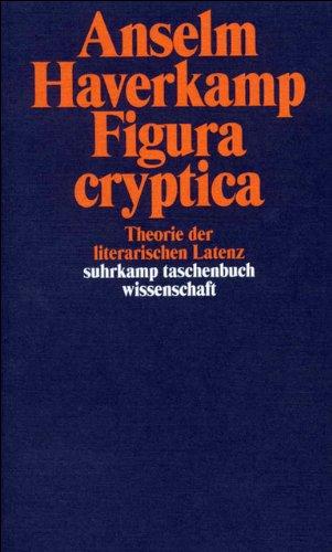 Figura cryptica: Theorie der literarischen Latenz (suhrkamp taschenbuch wissenschaft)