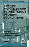 Current Practices and Future Trends in Deep Foundations (Geotechnical Special Publication)