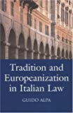 Italian Law : From Tradition To `Europeanization', Alpa, Guido, 090306748X