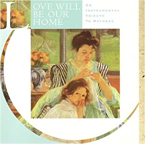 Love Will Be Our Home: An Instrumental Tribute to Mothers