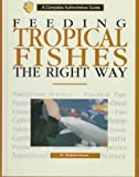Feeding Tropical Fish the Right Way, Stephan Dreyer, 0793802105