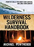 Wilderness Survival Handbook: Primitive Skills for Short-Term Survival and Long-Term Comfort (International Marine-RMP)
