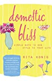 img - for Domestic Bliss: Simple Ways to Add Style to Your Life by Rita Konig (2010-10-15) book / textbook / text book