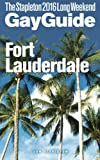 FORT LAUDERDALE - The Stapleton 2016 Long Weekend Gay Guide (Stapleton Gay Guides)