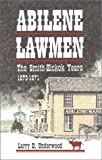 Abilene Lawmen, Larry D. Underwood, 1886225400
