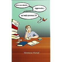 Faire mes devoirs... Apprendre... Oui mais comment ??? (French Edition)