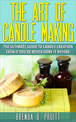 The Art of Candlemaking: The Ultimate Guide to Candle Creation Even If You've Never Done It Before by [Pruitt, Brenda D.]
